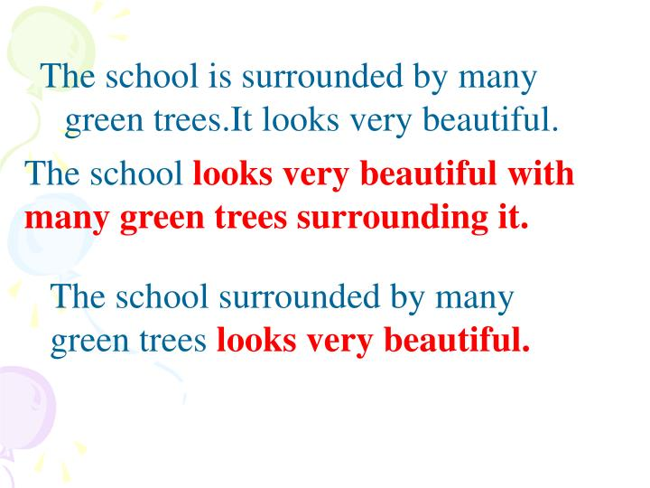 The school is surrounded by many green trees.It looks very beautiful.