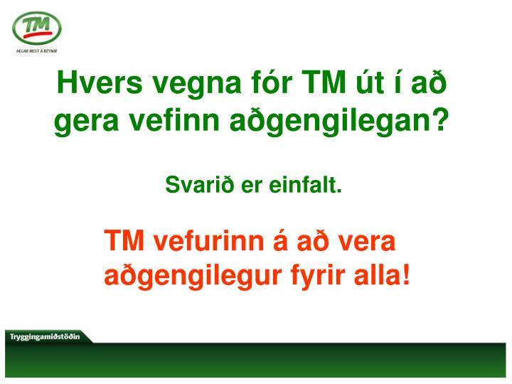Hvers vegna fór TM út í að gera vefinn aðgengilegan?