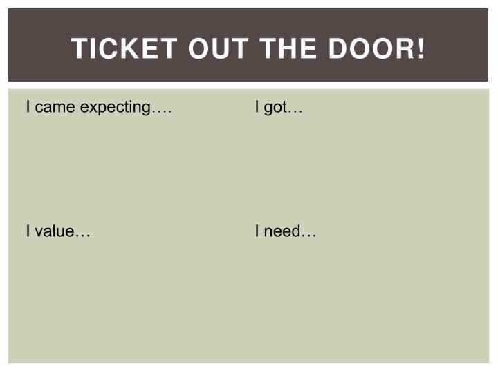 Ticket Out the Door!