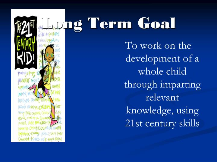 To work on the development of a whole child through imparting relevant knowledge, using 21st century skills
