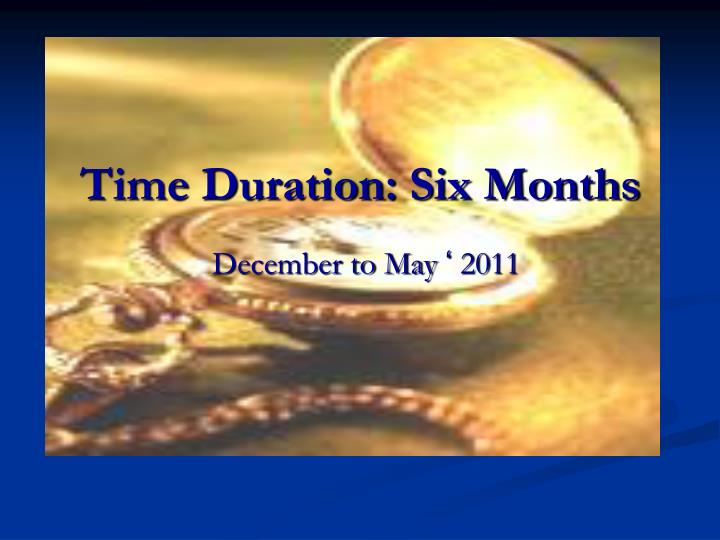 Time Duration: Six Months