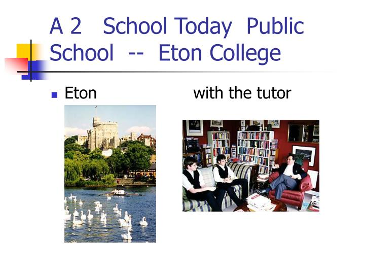 A 2   School Today  Public School  --  Eton College
