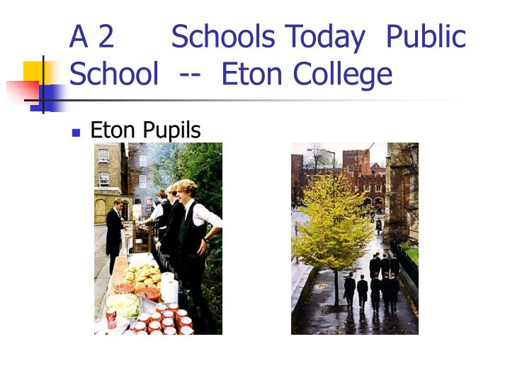 A 2 	Schools Today  Public School  --  Eton College