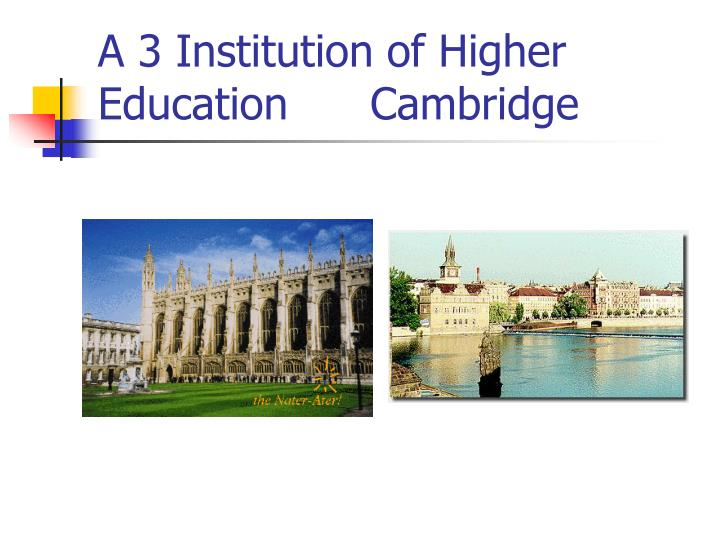 A 3 Institution of Higher Education      Cambridge