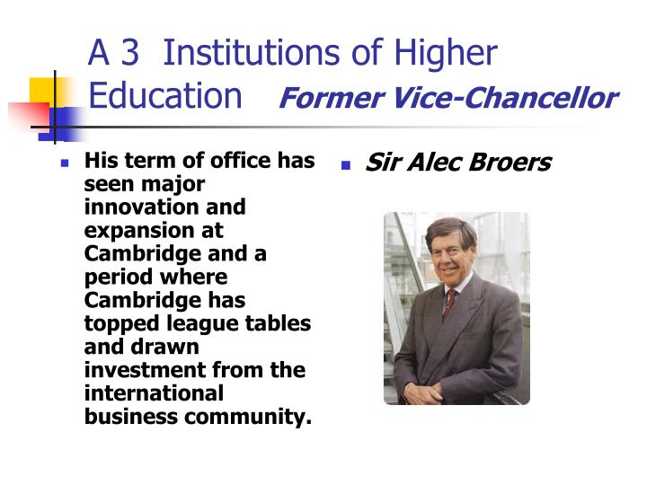 His term of office has seen major innovation and expansion at Cambridge and a period where Cambridge has topped league tables and drawn investment from the international business community.