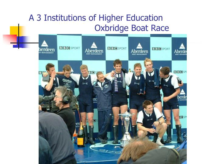 A 3 Institutions of Higher Education 					Oxbridge Boat Race