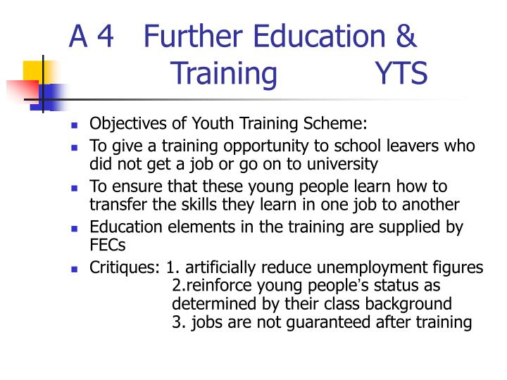 A 4   Further Education & 			Training          YTS