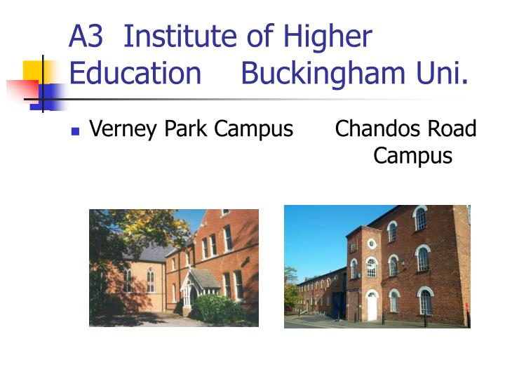 A3  Institute of Higher Education    Buckingham Uni.