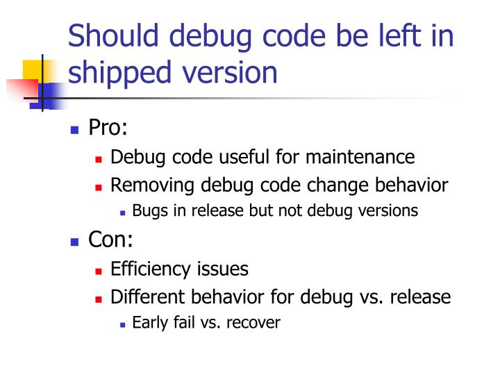 Should debug code be left in shipped version