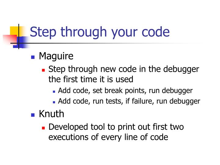 Step through your code