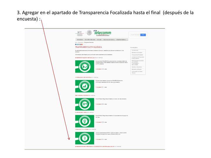 3. Agregar en el apartado de Transparencia Focalizada hasta el final  (después de la encuesta) :