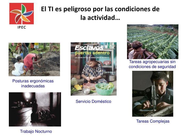El TI es peligroso por las condiciones de la actividad…
