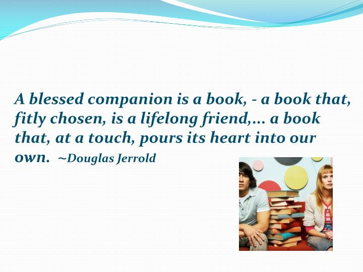 A blessed companion is a book, - a book that, fitly chosen, is a lifelong friend,... a book that, a...