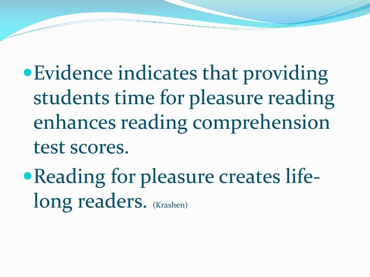 Evidence indicates that providing students time for pleasure reading enhances reading comprehension test scores.