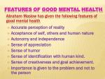 abraham maslow has given the following features of good mental health