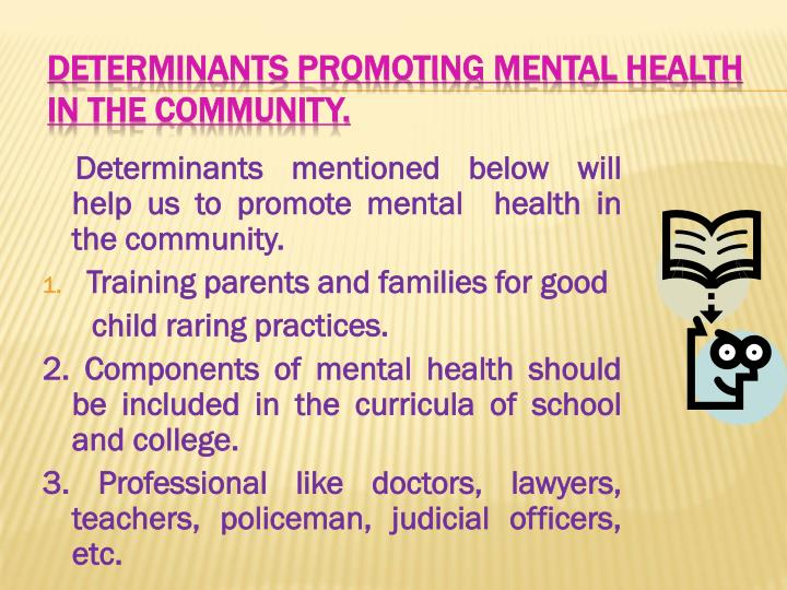 Determinants mentioned below will help us to promote mental  health in the community.