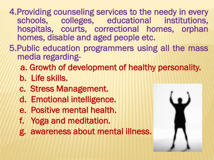 4.Providing counseling services to the needy in every schools, colleges, educational institutions, hospitals, courts, correctional homes, orphan homes, disable and aged people etc.