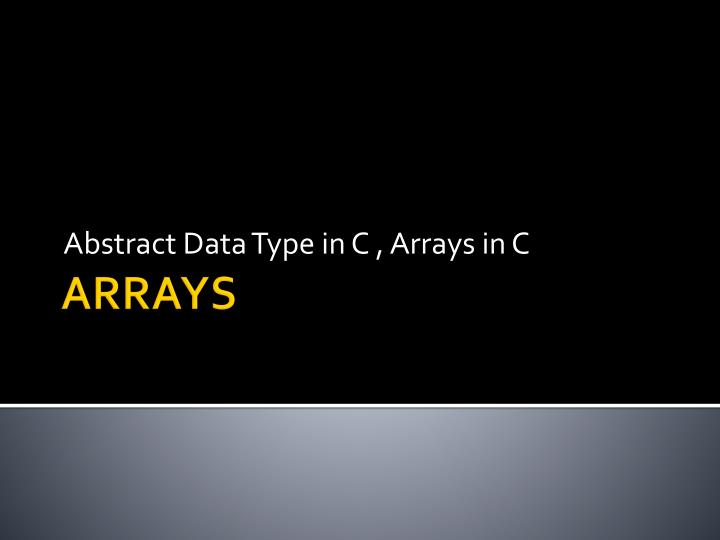 Abstract data type in c arrays in c
