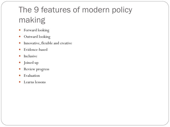 The 9 features of modern policy making