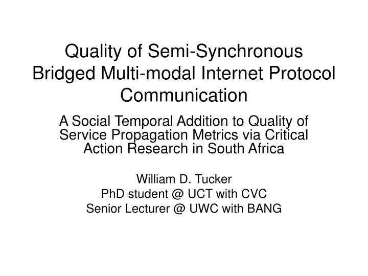 Quality of semi synchronous bridged multi modal internet protocol communication
