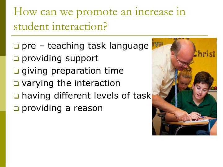 How can we promote an increase in student interaction?