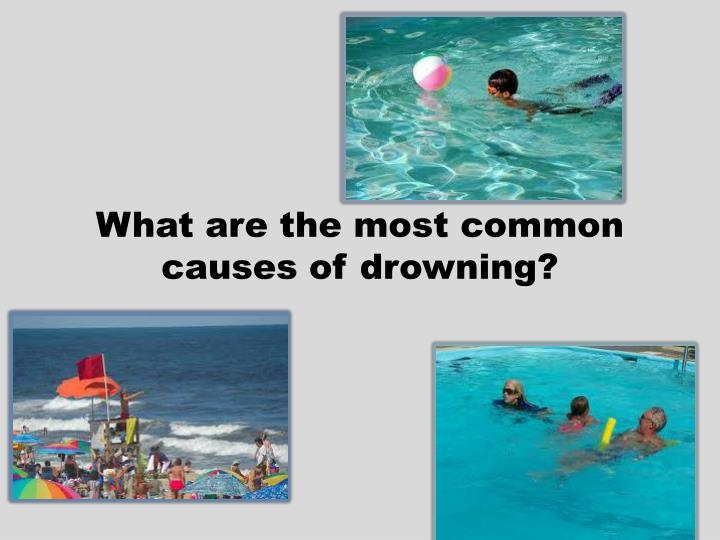 What are the most common causes of drowning?