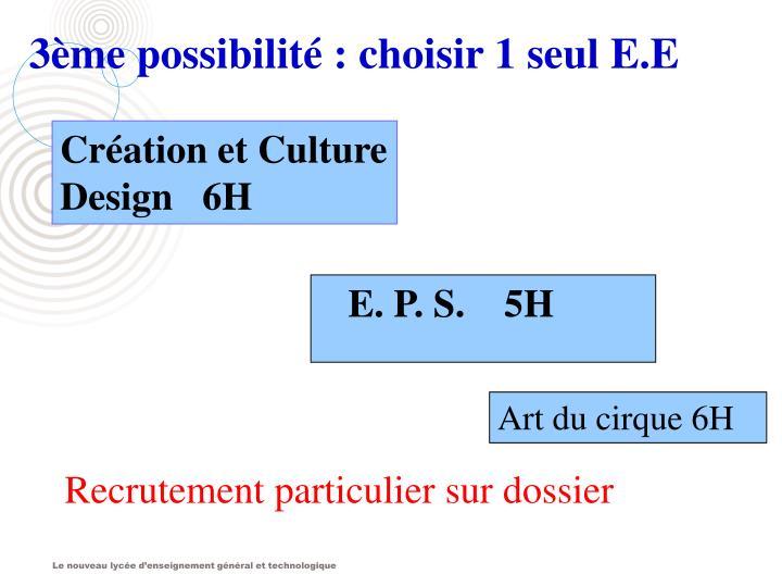 3ème possibilité : choisir 1 seul E.E