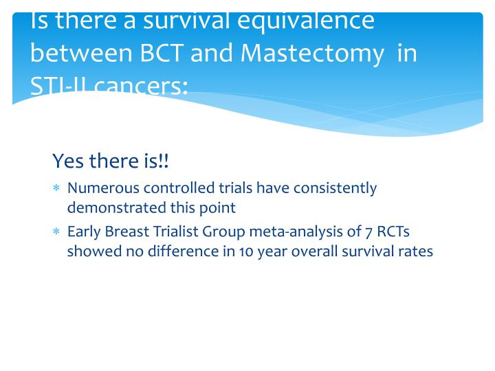 Is there a survival equivalence between BCT and Mastectomy  in STI-II cancers: