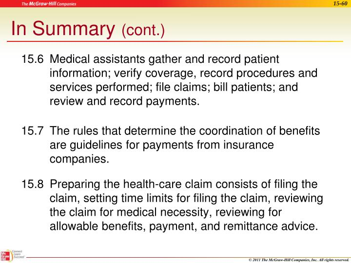 15.6	Medical assistants gather and record patient information; verify coverage, record procedures and services performed; file claims; bill patients; and review and record payments.