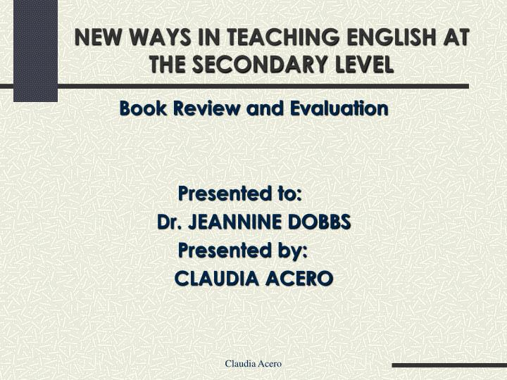NEW WAYS IN TEACHING ENGLISH AT THE SECONDARY LEVEL
