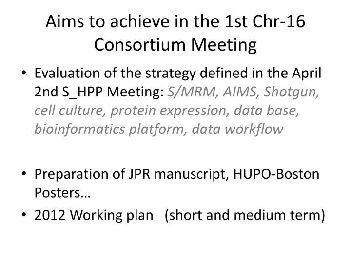 Aims to achieve in the 1st Chr-16 Consortium Meeting