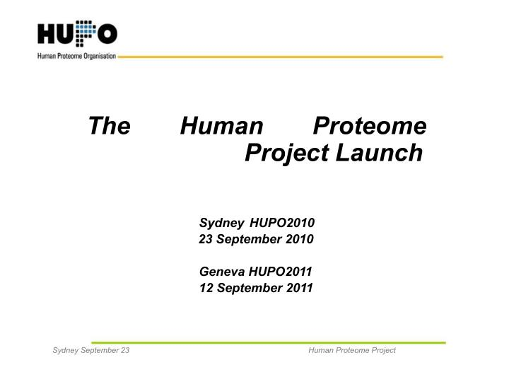 The Human Proteome Project Launch