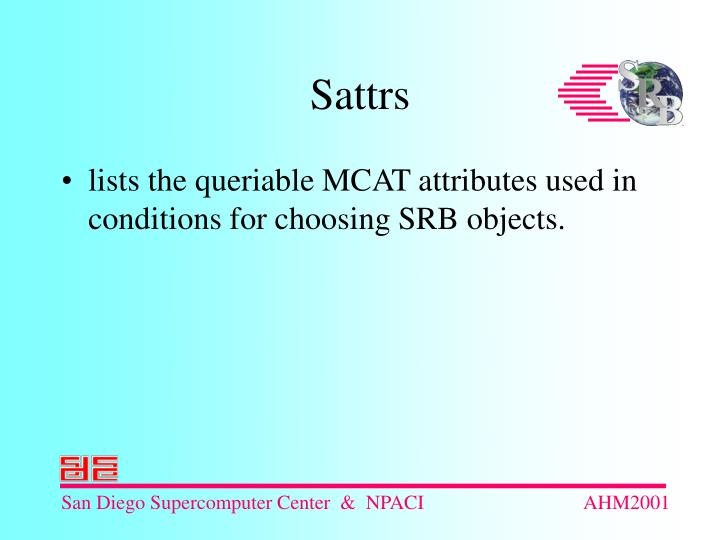 lists the queriable MCAT attributes used in conditions for choosing SRB objects.