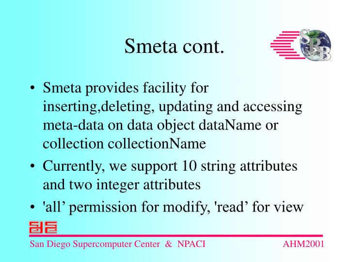 Smeta provides facility for inserting,deleting, updating and accessing meta-data on data object dataName or collection collectionName