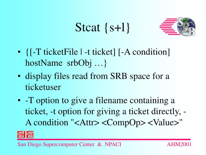 {[-T ticketFile | -t ticket] [-A condition] hostName  srbObj …}