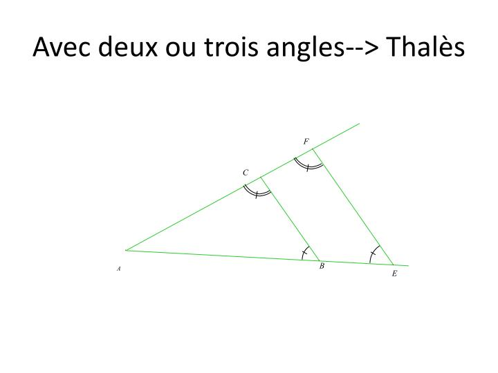 Avec deux ou trois angles--> Thalès