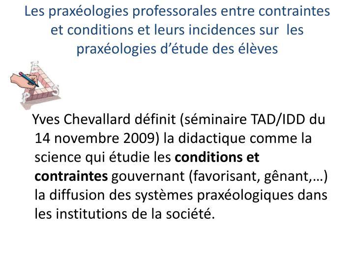 Les praxéologies professorales entre contraintes et conditions et leurs incidences sur  les praxéologies d'étude des élèves
