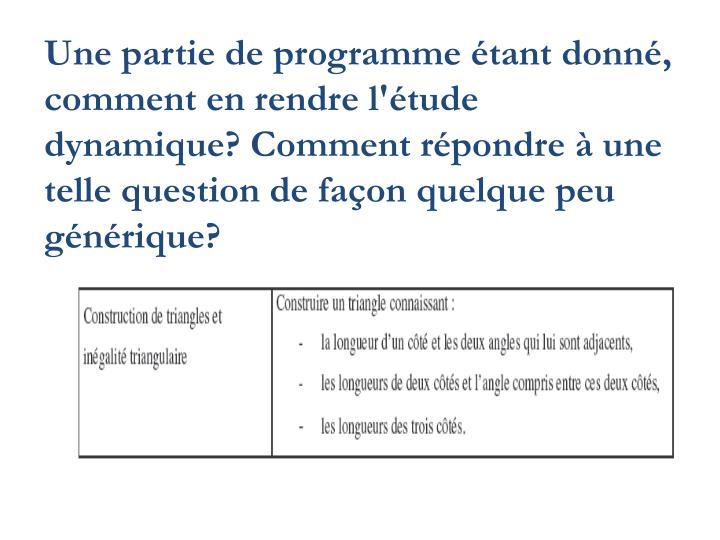 Une partie de programme étant donné, comment en rendre l'étude dynamique? Comment répondre à une telle question de façon quelque peu générique?