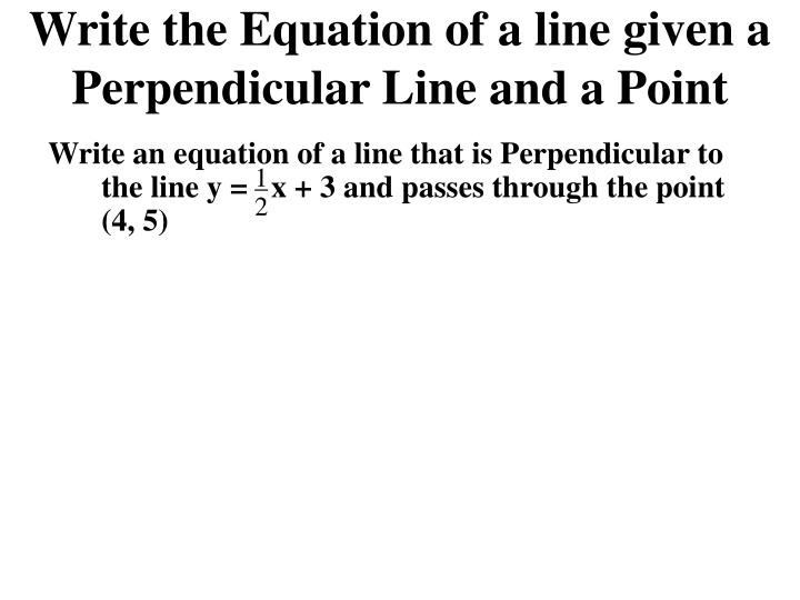 Write the Equation of a line given a Perpendicular Line and a Point