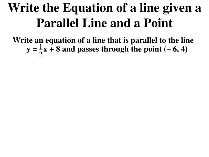 Write the Equation of a line given a Parallel Line and a Point