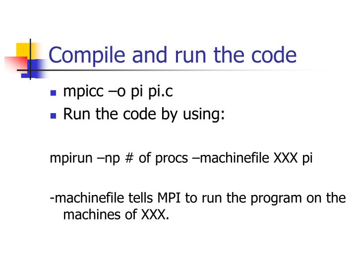 Compile and run the code