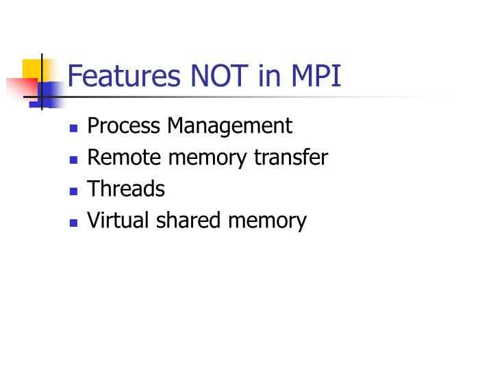 Features NOT in MPI