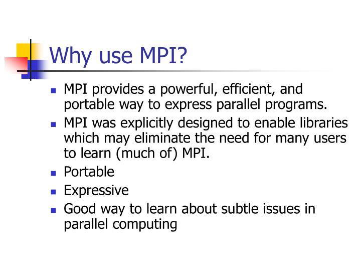 Why use MPI?