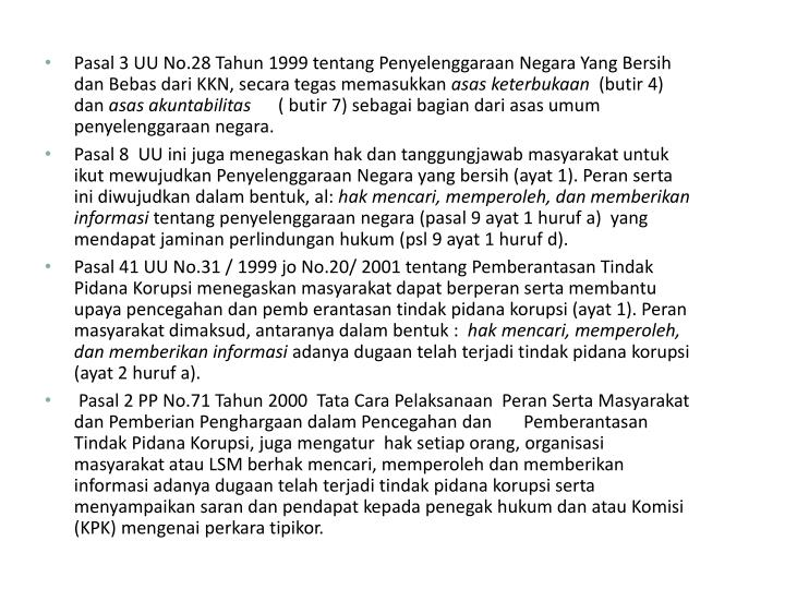 Pasal 3 UU No.28 Tahun 1999 tentang Penyelenggaraan Negara Yang Bersih dan Bebas dari KKN, secara tegas memasukkan