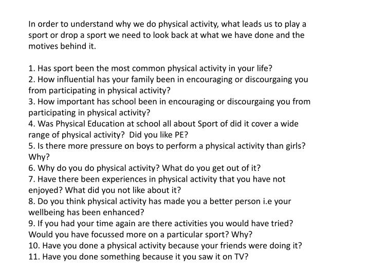 In order to understand why we do physical activity, what leads us to play a sport or drop a sport we need to look back at what we have done and the motives behind it.