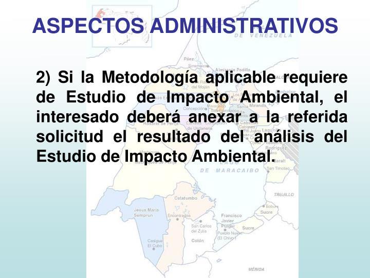 2) Si la Metodología aplicable requiere de Estudio de Impacto Ambiental, el interesado deberá anexar a la referida solicitud el resultado del análisis del Estudio de Impacto Ambiental.