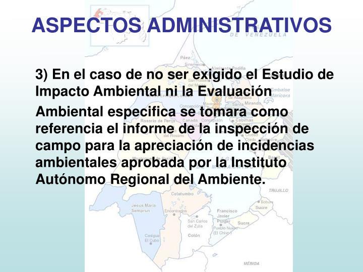 3) En el caso de no ser exigido el Estudio de Impacto Ambiental ni la Evaluación