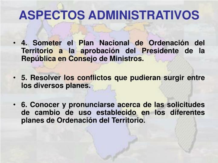 4. Someter el Plan Nacional de Ordenación del Territorio a la aprobación del Presidente de la República en Consejo de Ministros.