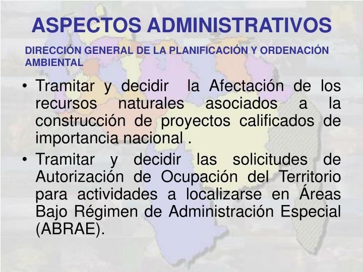 Tramitar y decidir la Afectación de los recursos naturales asociados a la construcción de proyectos calificados de importancia nacional .