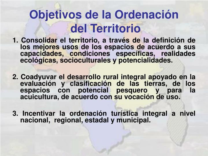 1. Consolidar el territorio, a través de la definición de los mejores usos de los espacios de acuerdo a sus capacidades, condiciones específicas, realidades ecológicas, socioculturales y potencialidades.
